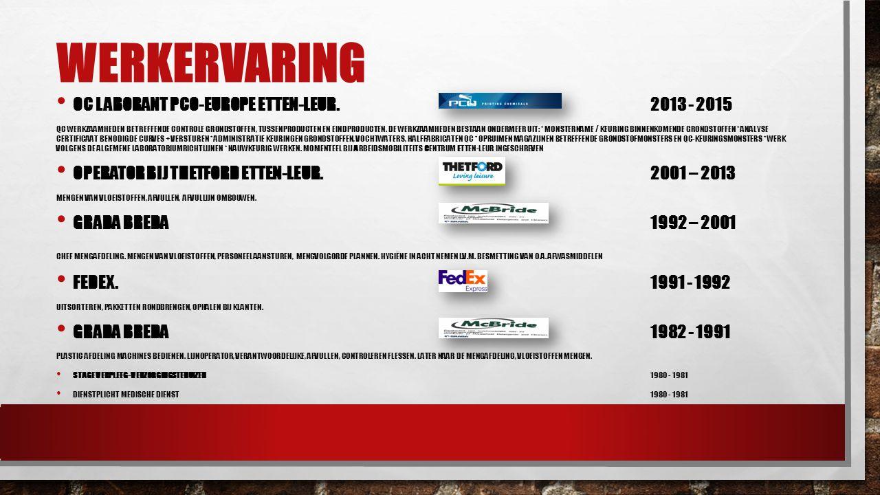 OPLEIDING (EN CURSUSSEN) DIVERSE INTERNE OPLEIDINGEN BINNEN THETFORD NON CONFORMITY DATABASE2010 VEILIG WERKEN MET GEVAARLIJKE STOFFEN2006 VOLDOEND ONDERRICHT PERSOON2005 VAPRO A 1996 COURIER TRAINING FEDEX1992 MEERDERE DIPLOMA'S / CERTIFICATEN ZIJN OP AANVRAAG TE OVERLEGGEN.