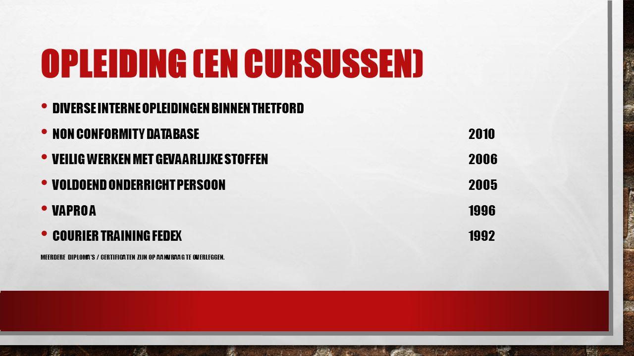 OPLEIDING (EN CURSUSSEN) DIVERSE INTERNE OPLEIDINGEN BINNEN THETFORD NON CONFORMITY DATABASE2010 VEILIG WERKEN MET GEVAARLIJKE STOFFEN2006 VOLDOEND ON