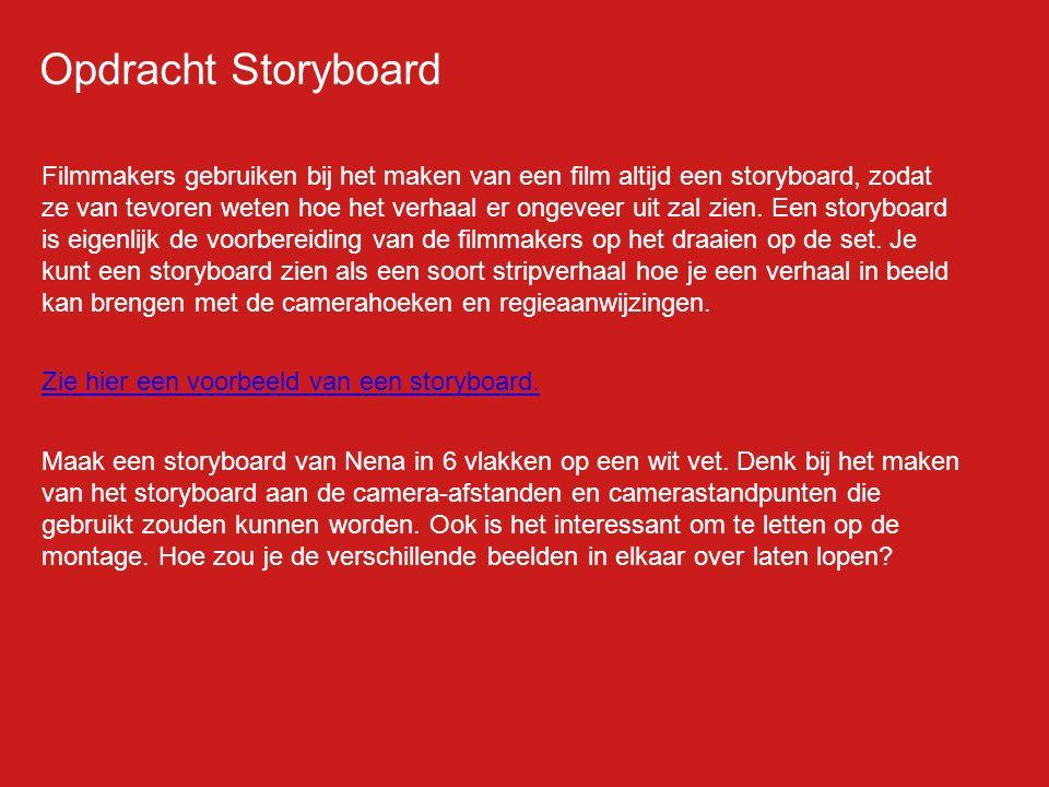 Opdracht Storyboard Filmmakers gebruiken bij het maken van een film altijd een storyboard, zodat ze van tevoren weten hoe het verhaal er ongeveer uit zal zien.