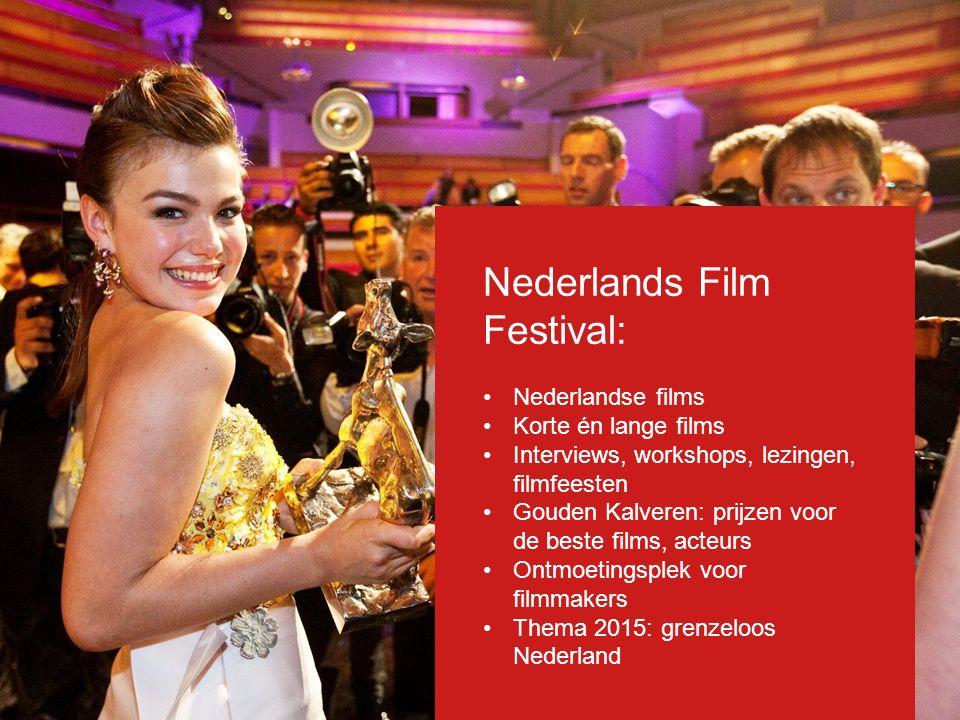 Nederlands Film Festival: Nederlandse films Korte én lange films Interviews, workshops, lezingen, filmfeesten Gouden Kalveren: prijzen voor de beste f