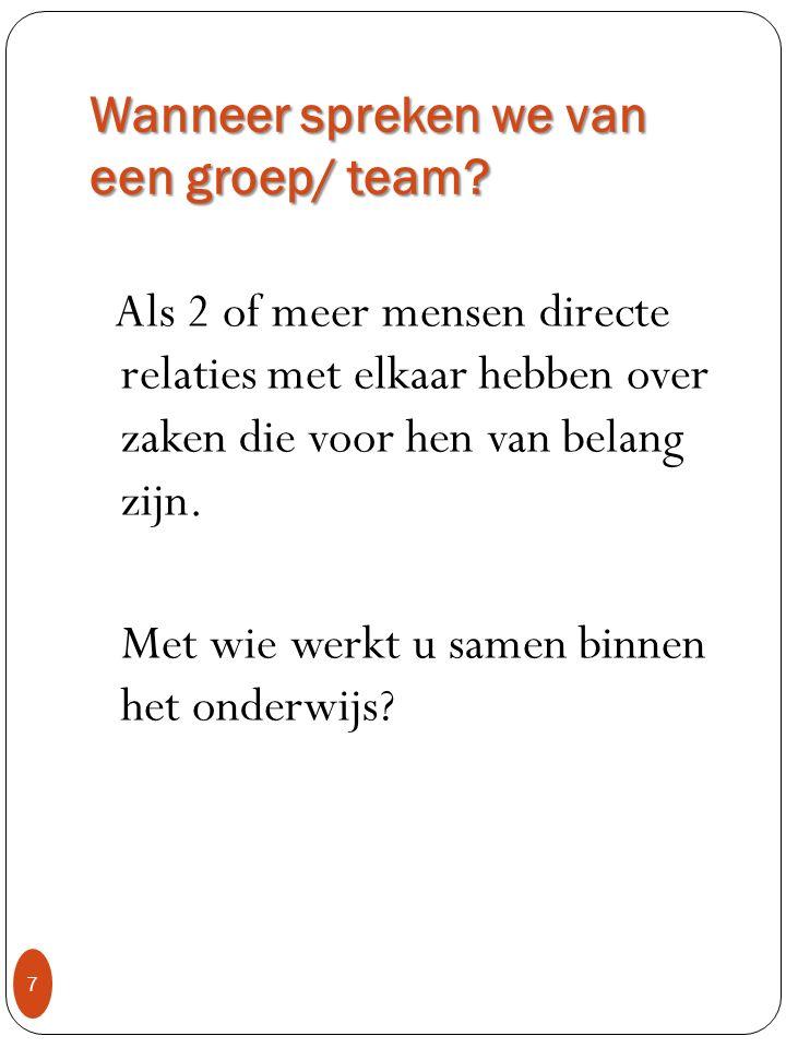 Wanneer spreken we van een groep/ team? 7 Als 2 of meer mensen directe relaties met elkaar hebben over zaken die voor hen van belang zijn. Met wie wer