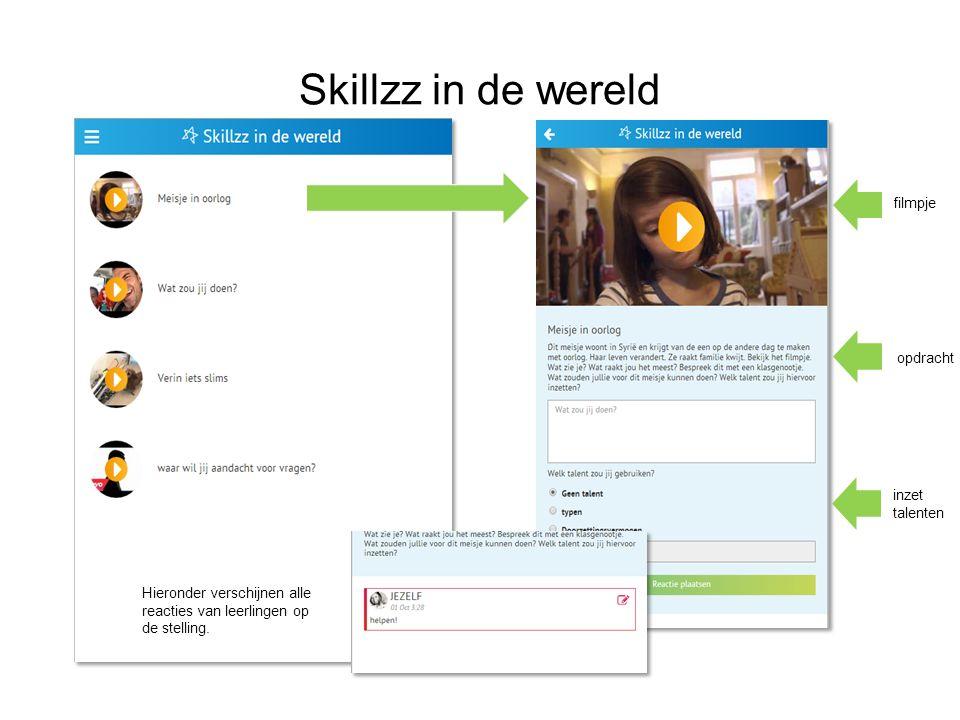 Skillzz in de wereld filmpje Hieronder verschijnen alle reacties van leerlingen op de stelling. opdracht inzet talenten