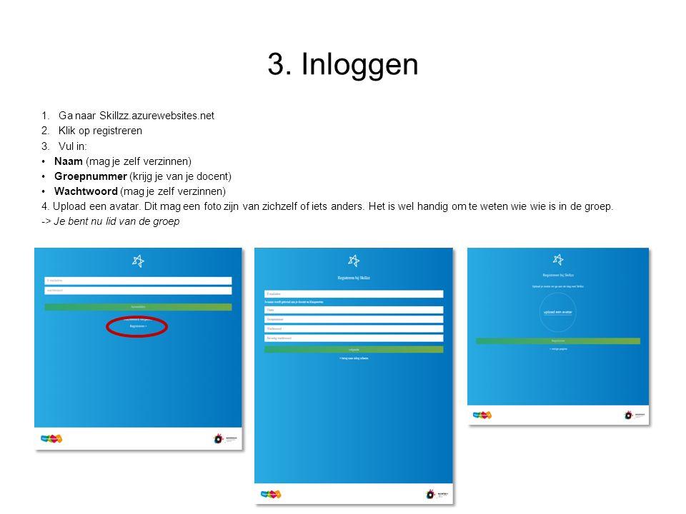 3. Inloggen 1.Ga naar Skillzz.azurewebsites.net 2.Klik op registreren 3.Vul in: Naam (mag je zelf verzinnen) Groepnummer (krijg je van je docent) Wach