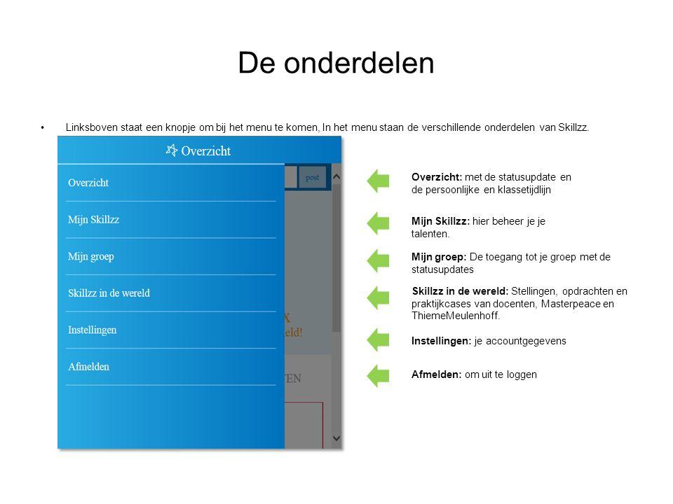 De onderdelen Linksboven staat een knopje om bij het menu te komen, In het menu staan de verschillende onderdelen van Skillzz. Overzicht: met de statu