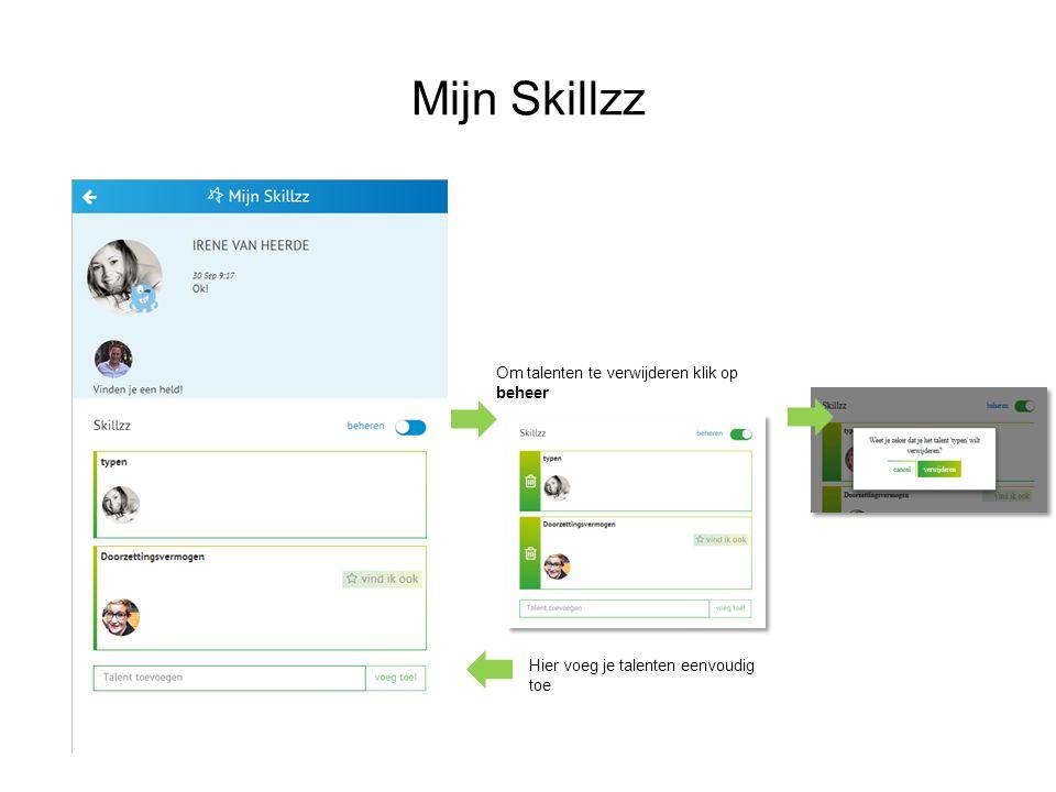 Mijn Skillzz Om talenten te verwijderen klik op beheer Hier voeg je talenten eenvoudig toe