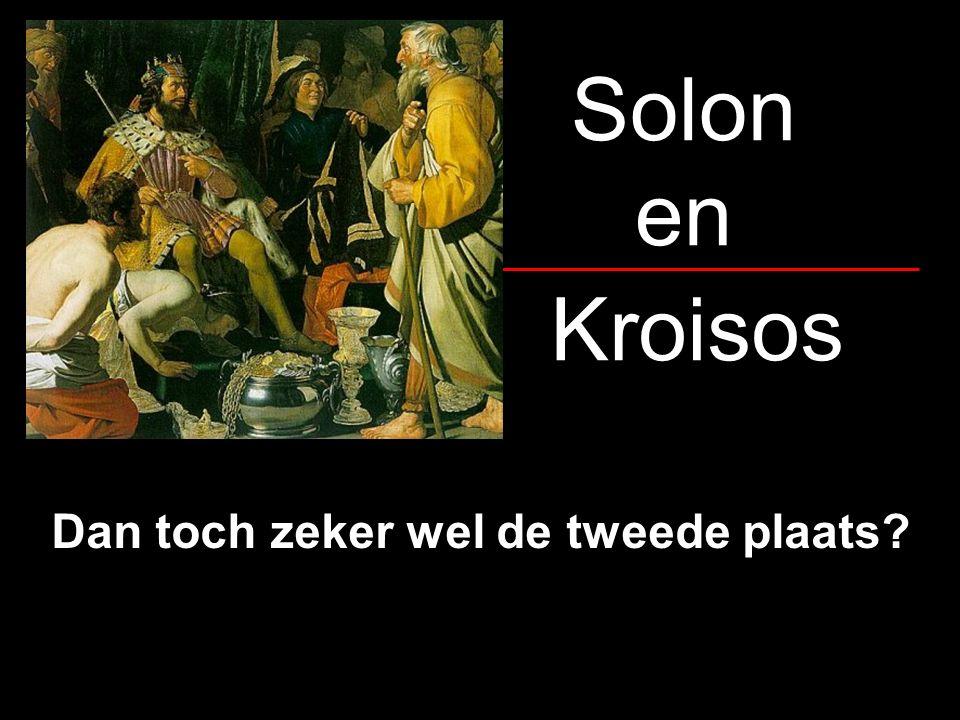 Solon en Kroisos Dan toch zeker wel de tweede plaats