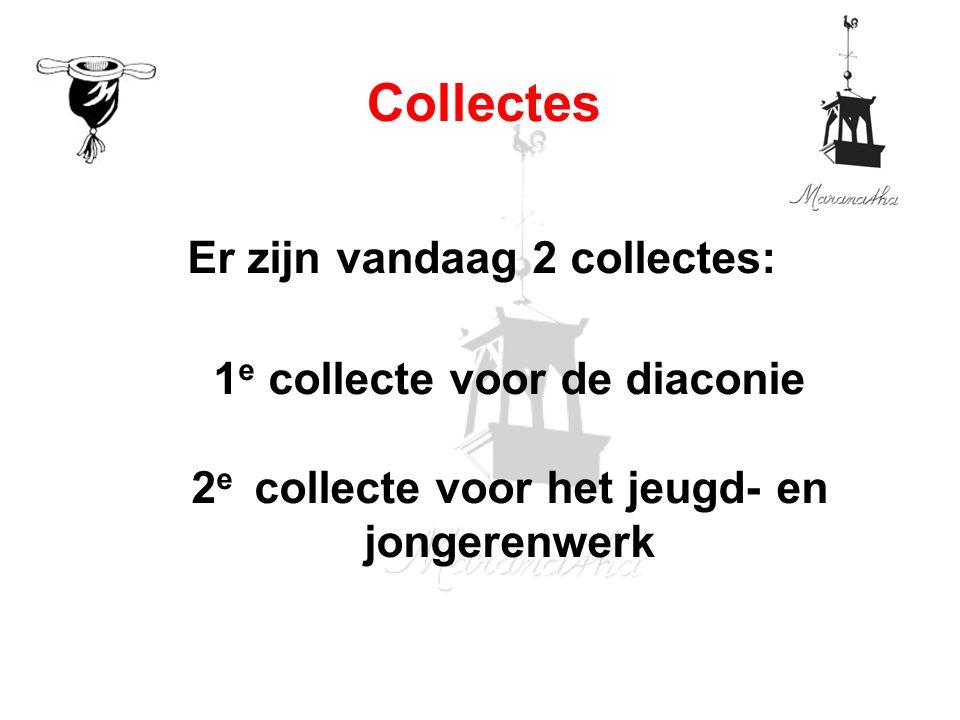 Er zijn vandaag 2 collectes: 1 e collecte voor de diaconie 2 e collecte voor het jeugd- en jongerenwerk Collectes