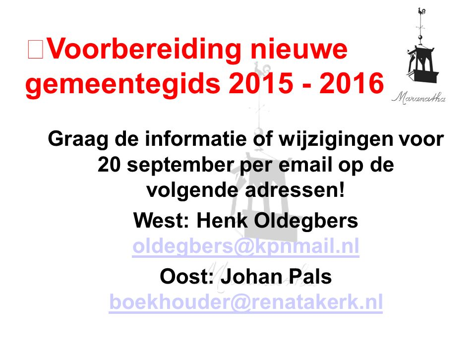 Graag de informatie of wijzigingen voor 20 september per email op de volgende adressen! West: Henk Oldegbers oldegbers@kpnmail.nl oldegbers@kpnmail.nl