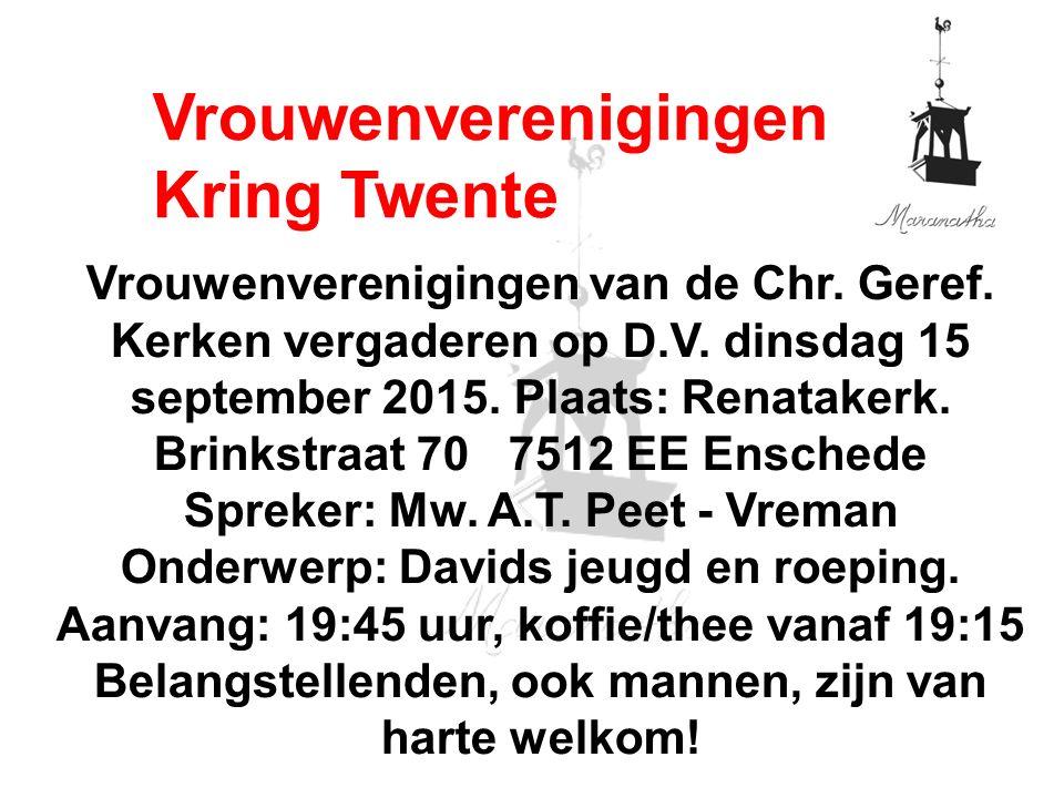Vrouwenverenigingen van de Chr. Geref. Kerken vergaderen op D.V. dinsdag 15 september 2015. Plaats: Renatakerk. Brinkstraat 70 7512 EE Enschede Spreke