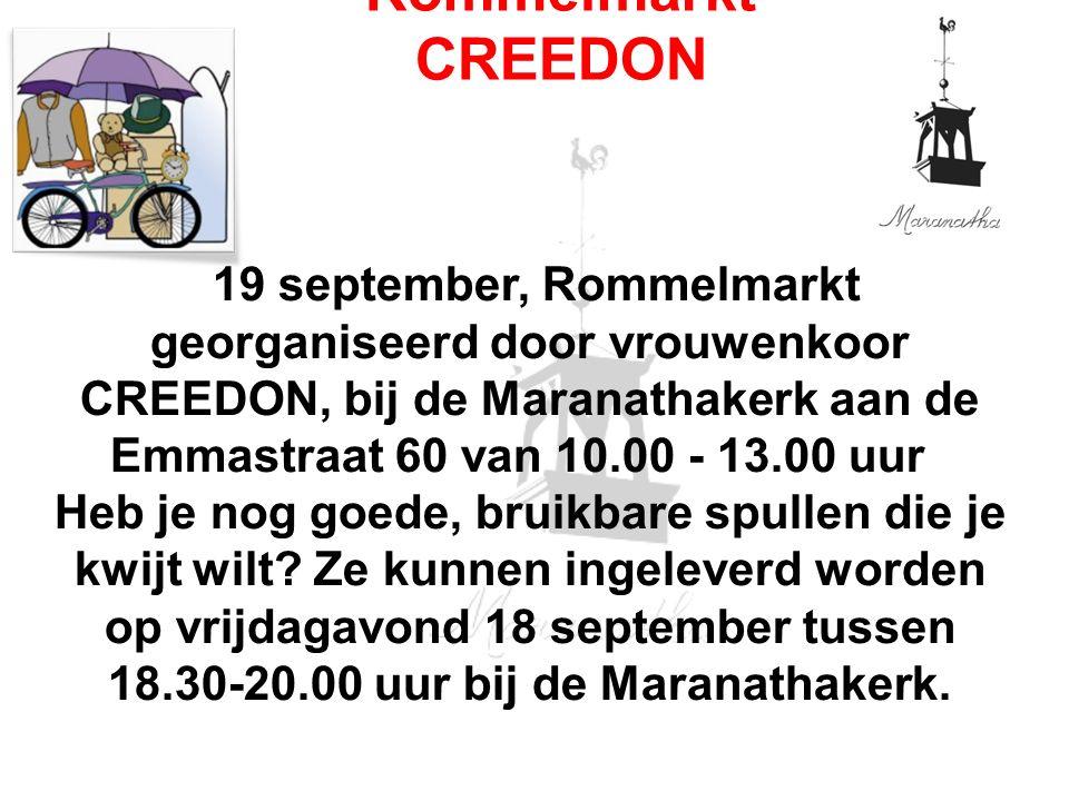19 september, Rommelmarkt georganiseerd door vrouwenkoor CREEDON, bij de Maranathakerk aan de Emmastraat 60 van 10.00 - 13.00 uur Heb je nog goede, bruikbare spullen die je kwijt wilt.