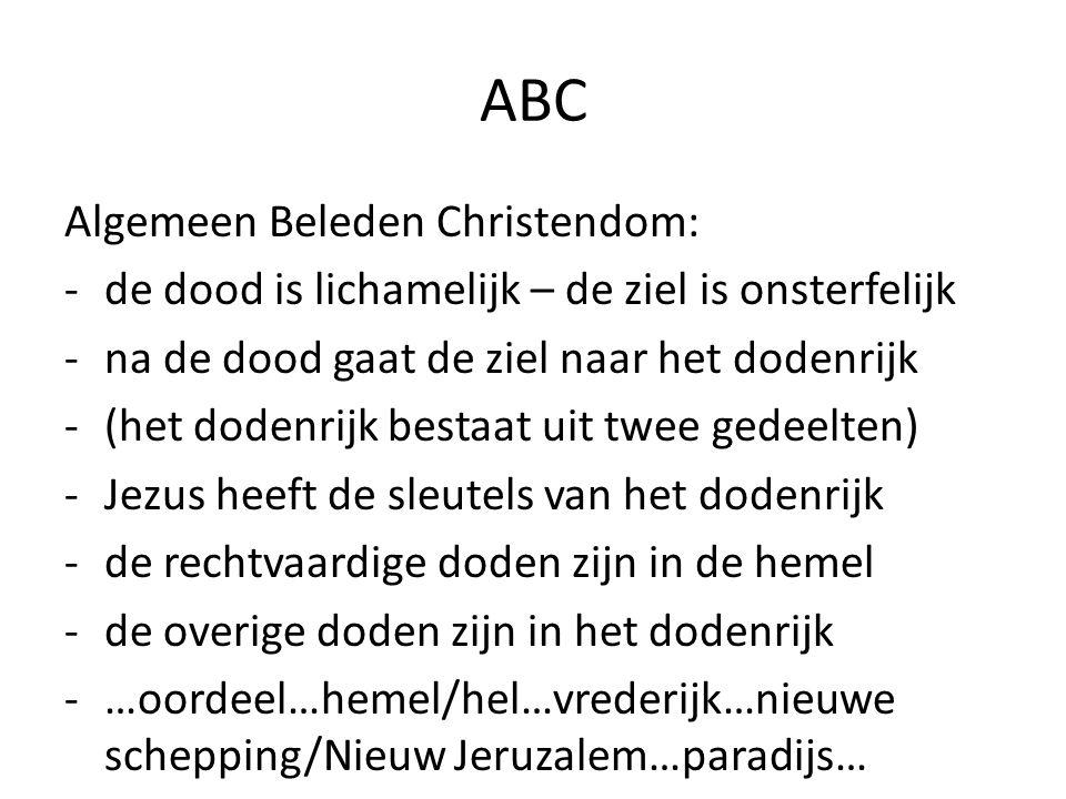 ABC Algemeen Beleden Christendom: -de dood is lichamelijk – de ziel is onsterfelijk -na de dood gaat de ziel naar het dodenrijk -(het dodenrijk bestaa