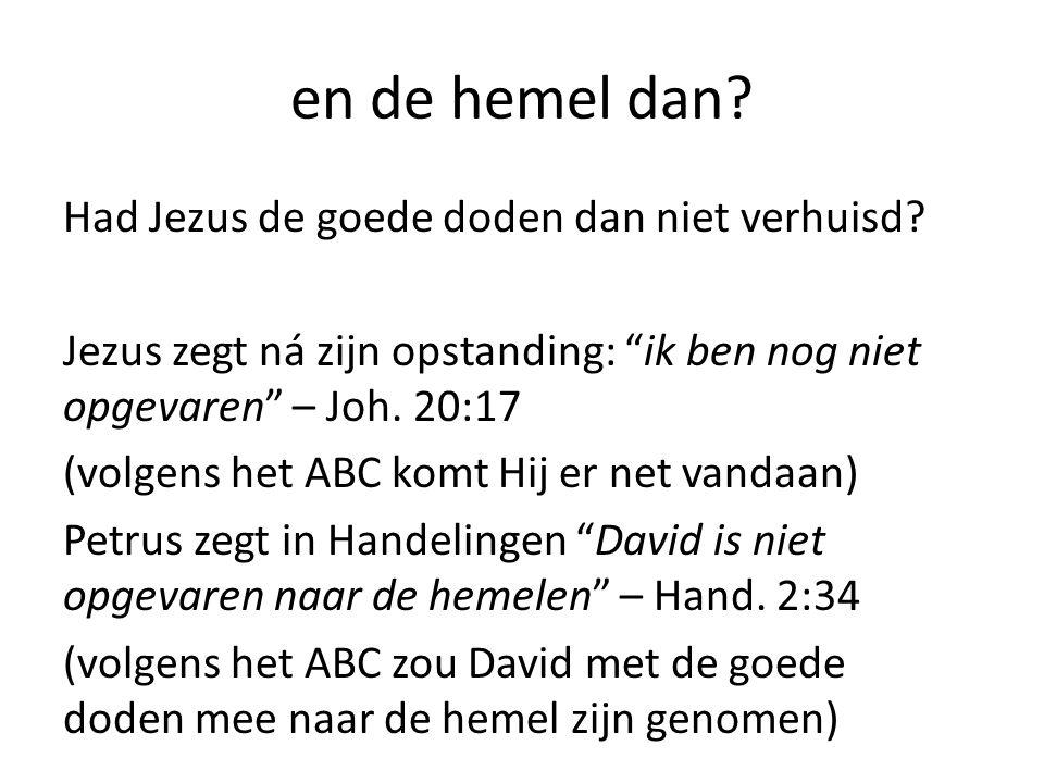 """en de hemel dan? Had Jezus de goede doden dan niet verhuisd? Jezus zegt ná zijn opstanding: """"ik ben nog niet opgevaren"""" – Joh. 20:17 (volgens het ABC"""