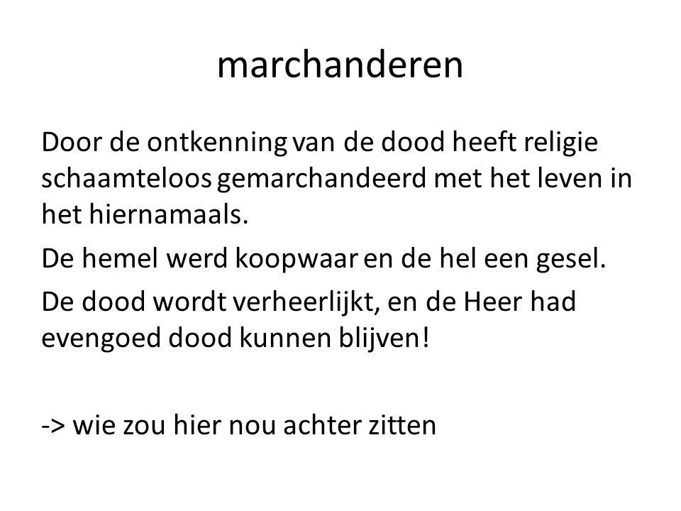 marchanderen Door de ontkenning van de dood heeft religie schaamteloos gemarchandeerd met het leven in het hiernamaals. De hemel werd koopwaar en de h