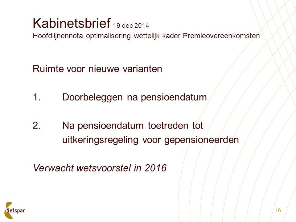 Kabinetsbrief 19 dec 2014 Hoofdlijnennota optimalisering wettelijk kader Premieovereenkomsten Ruimte voor nieuwe varianten 1. Doorbeleggen na pensioen