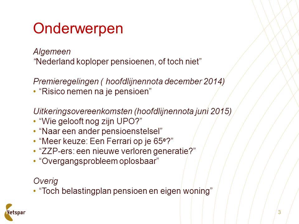 """Onderwerpen Algemeen """"Nederland koploper pensioenen, of toch niet"""" Premieregelingen ( hoofdlijnennota december 2014) """"Risico nemen na je pensioen"""" Uit"""