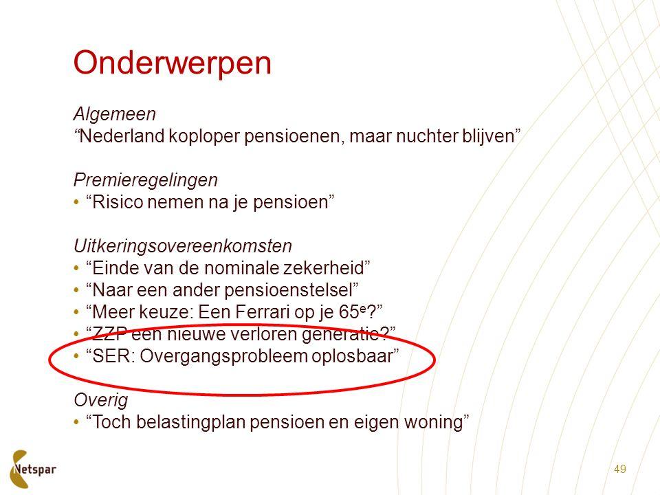 """Onderwerpen Algemeen """"Nederland koploper pensioenen, maar nuchter blijven"""" Premieregelingen """"Risico nemen na je pensioen"""" Uitkeringsovereenkomsten """"Ei"""