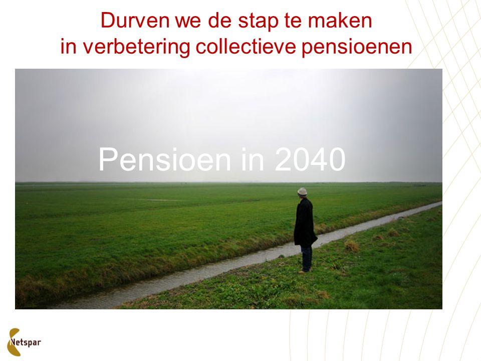 Pensioen in 2040 Durven we de stap te maken in verbetering collectieve pensioenen