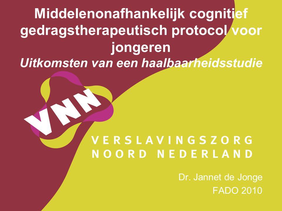 Middelenonafhankelijk cognitief gedragstherapeutisch protocol voor jongeren Uitkomsten van een haalbaarheidsstudie Dr. Jannet de Jonge FADO 2010