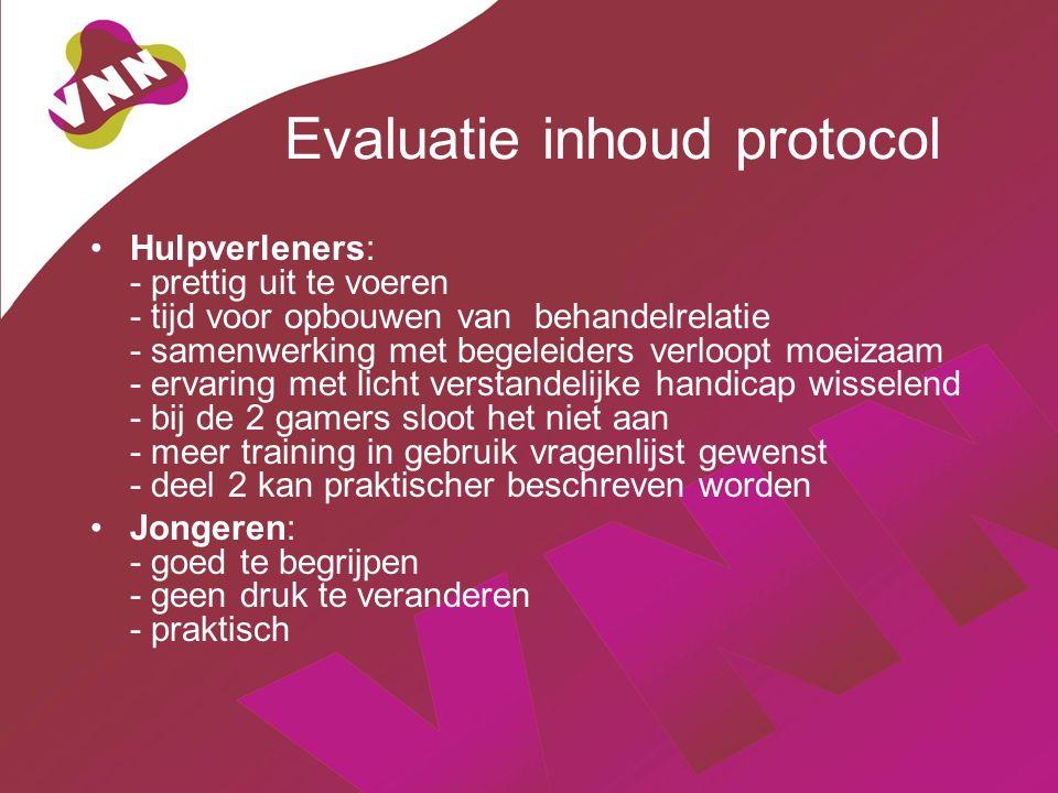 Evaluatie inhoud protocol Hulpverleners: - prettig uit te voeren - tijd voor opbouwen van behandelrelatie - samenwerking met begeleiders verloopt moei
