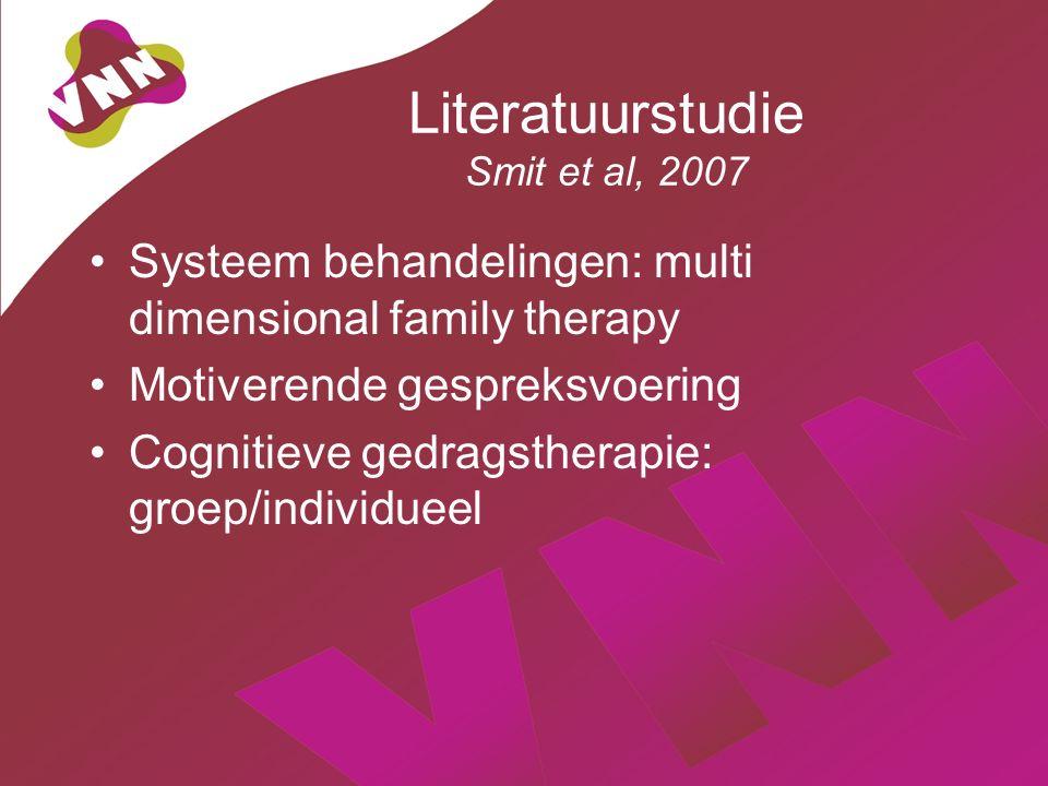 Literatuurstudie Smit et al, 2007 Systeem behandelingen: multi dimensional family therapy Motiverende gespreksvoering Cognitieve gedragstherapie: groep/individueel