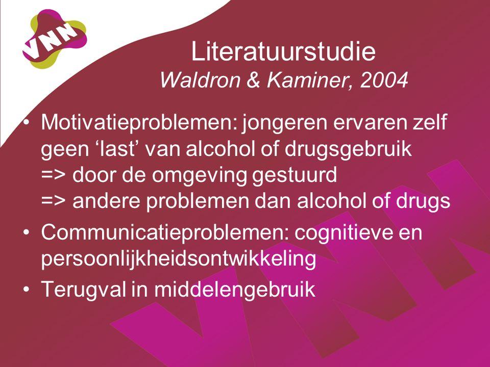 Literatuurstudie Waldron & Kaminer, 2004 Motivatieproblemen: jongeren ervaren zelf geen 'last' van alcohol of drugsgebruik => door de omgeving gestuurd => andere problemen dan alcohol of drugs Communicatieproblemen: cognitieve en persoonlijkheidsontwikkeling Terugval in middelengebruik