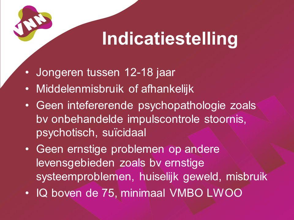 Indicatiestelling Jongeren tussen 12-18 jaar Middelenmisbruik of afhankelijk Geen intefererende psychopathologie zoals bv onbehandelde impulscontrole