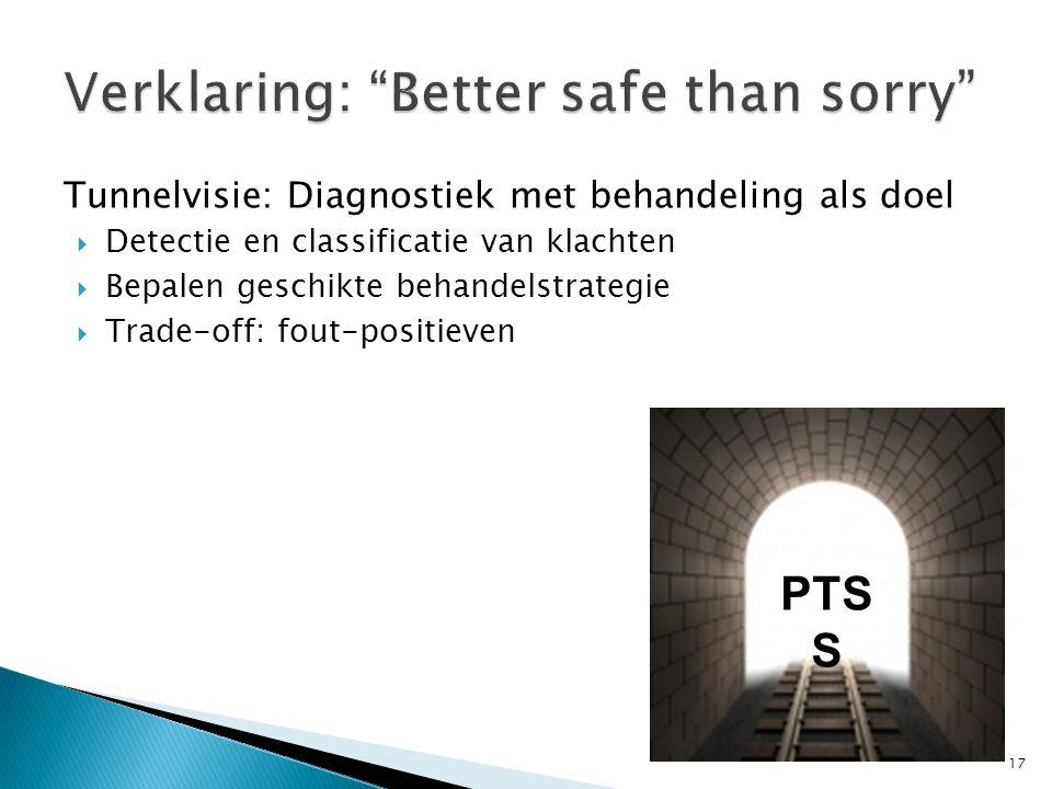 Tunnelvisie: Diagnostiek met behandeling als doel  Detectie en classificatie van klachten  Bepalen geschikte behandelstrategie  Trade-off: fout-pos