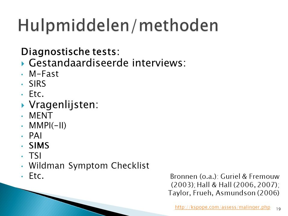 Diagnostische tests:  Gestandaardiseerde interviews: M-Fast SIRS Etc.  Vragenlijsten: MENT MMPI(-II) PAI SIMS TSI Wildman Symptom Checklist Etc. Bro