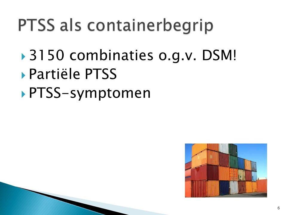  3150 combinaties o.g.v. DSM!  Partiële PTSS  PTSS-symptomen 6