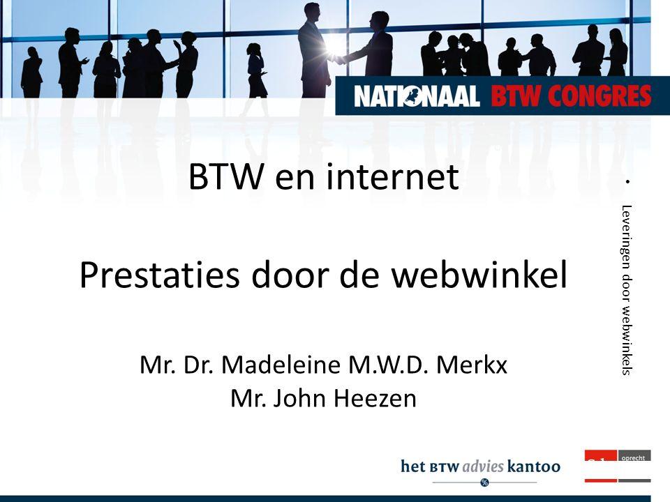 Intermediairdagen.nl Leveringen door webwinkels BTW en internet Prestaties door de webwinkel Mr. Dr. Madeleine M.W.D. Merkx Mr. John Heezen
