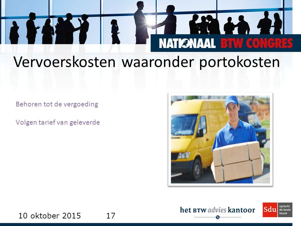 Vervoerskosten waaronder portokosten 10 oktober 201517 Behoren tot de vergoeding Volgen tarief van geleverde