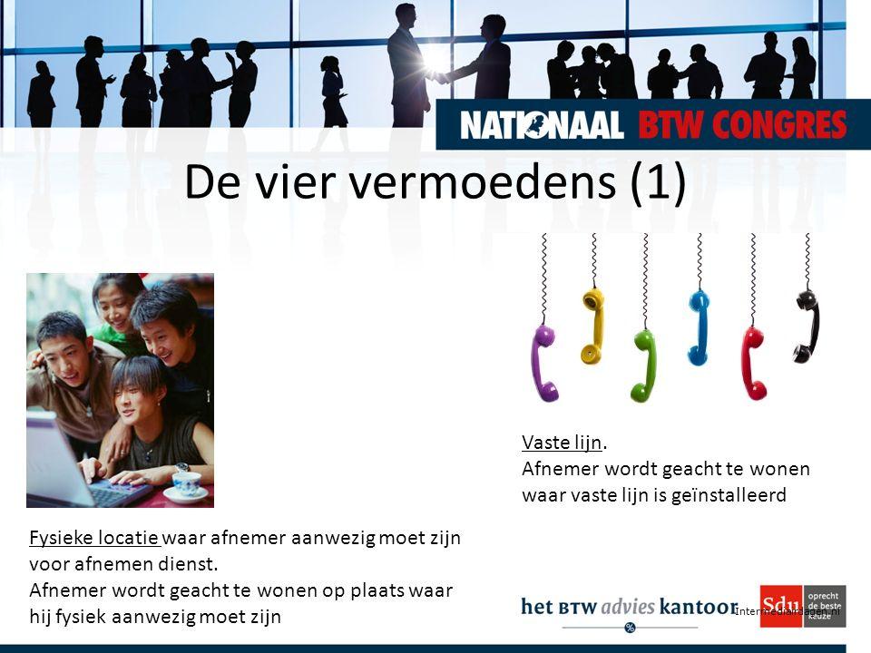 Intermediairdagen.nl De vier vermoedens (1) Fysieke locatie waar afnemer aanwezig moet zijn voor afnemen dienst. Afnemer wordt geacht te wonen op plaa