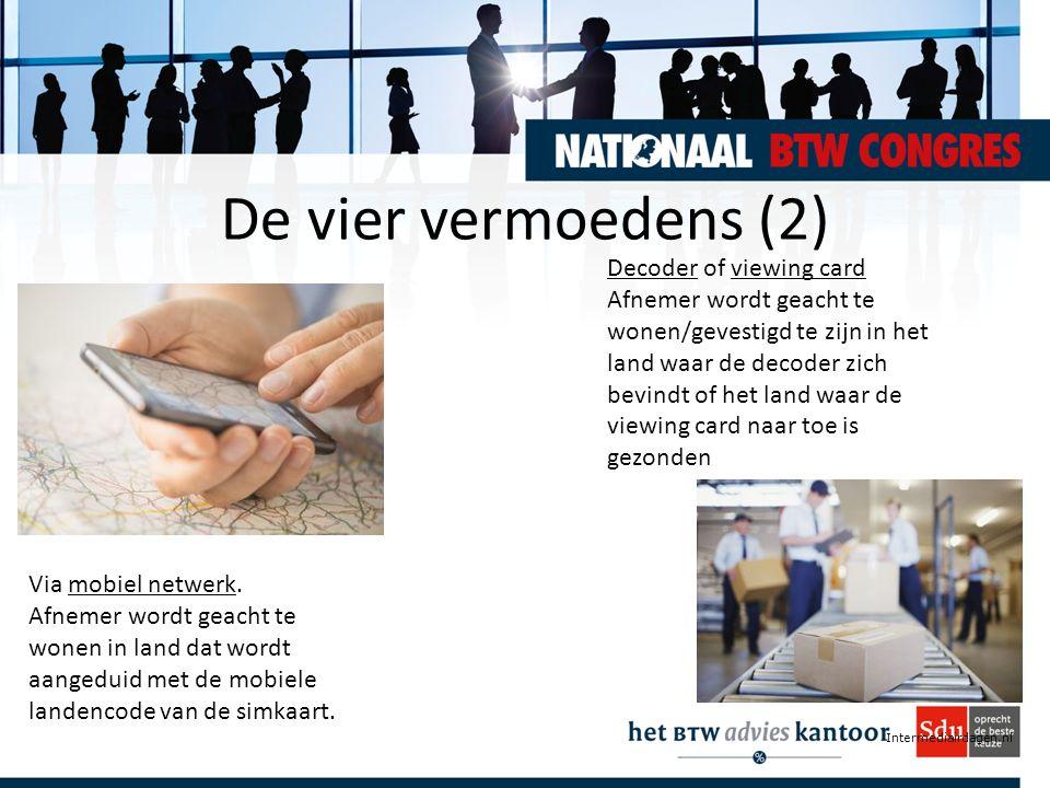 Intermediairdagen.nl De vier vermoedens (2) Via mobiel netwerk. Afnemer wordt geacht te wonen in land dat wordt aangeduid met de mobiele landencode va