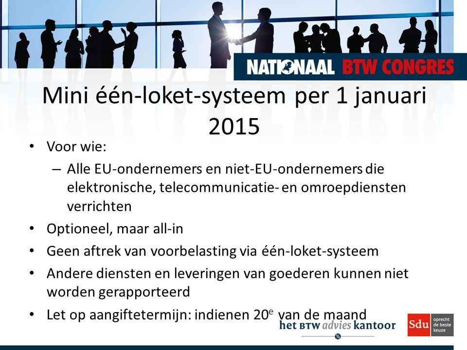 Mini één-loket-systeem per 1 januari 2015 Voor wie: – Alle EU-ondernemers en niet-EU-ondernemers die elektronische, telecommunicatie- en omroepdienste
