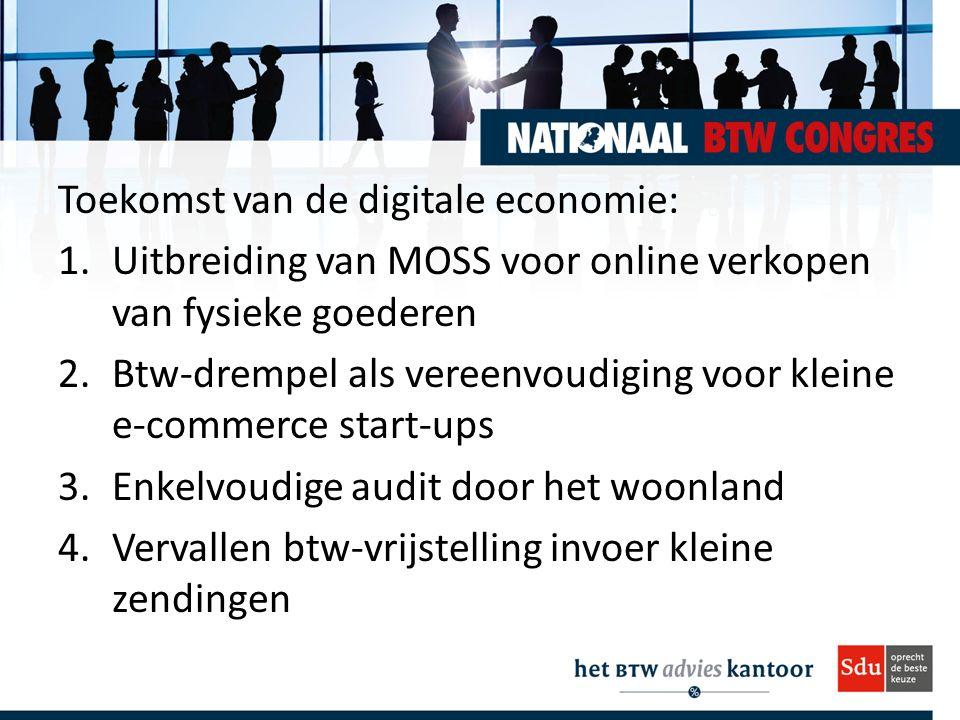 Toekomst van de digitale economie: 1.Uitbreiding van MOSS voor online verkopen van fysieke goederen 2.Btw-drempel als vereenvoudiging voor kleine e-co
