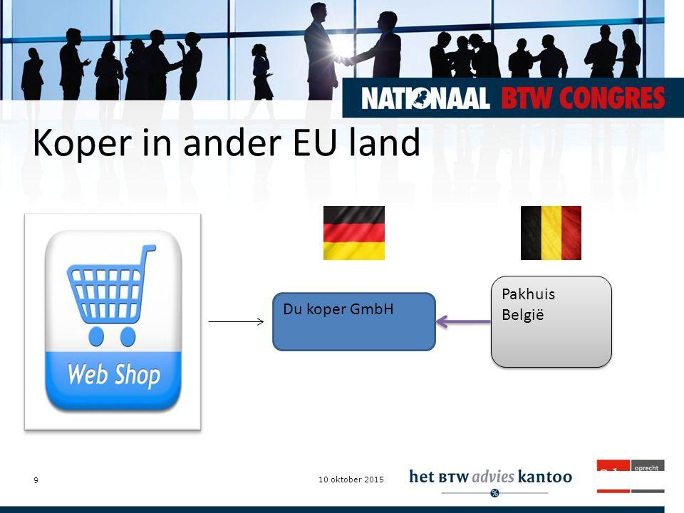 Intermediairdagen.nl Koper in ander EU land 10 oktober 2015 9 Du koper GmbH Pakhuis België