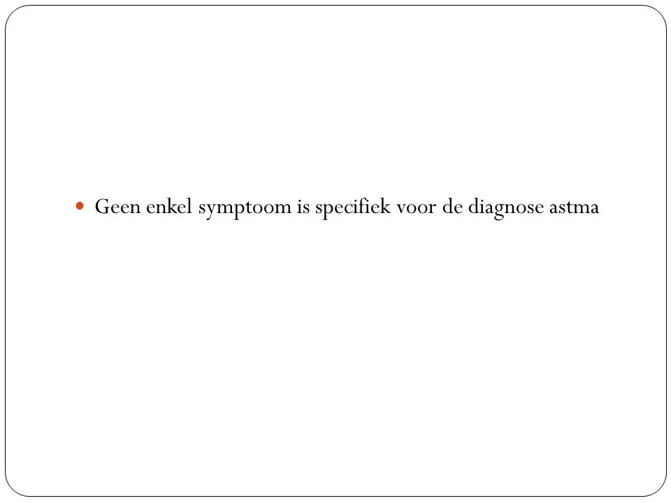 Geen enkel symptoom is specifiek voor de diagnose astma