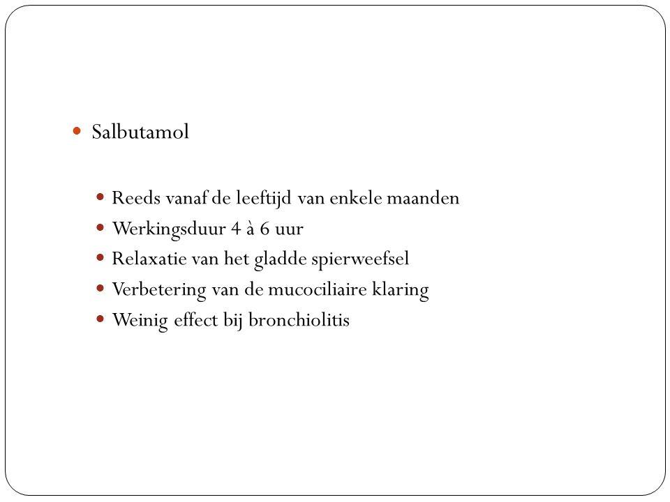 Salbutamol Reeds vanaf de leeftijd van enkele maanden Werkingsduur 4 à 6 uur Relaxatie van het gladde spierweefsel Verbetering van de mucociliaire klaring Weinig effect bij bronchiolitis