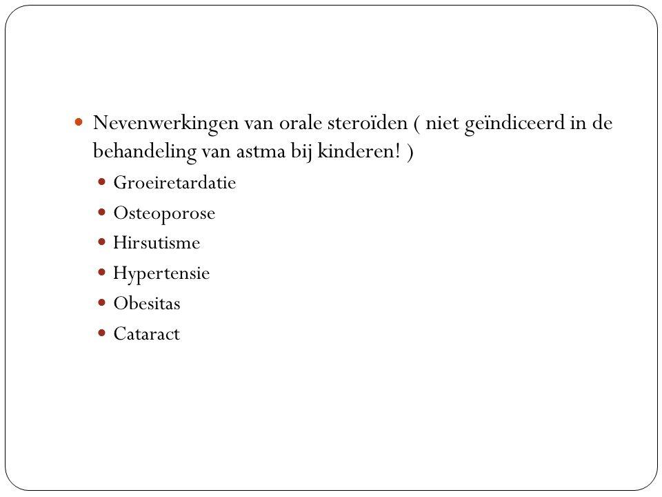 Nevenwerkingen van orale steroïden ( niet geïndiceerd in de behandeling van astma bij kinderen! ) Groeiretardatie Osteoporose Hirsutisme Hypertensie O