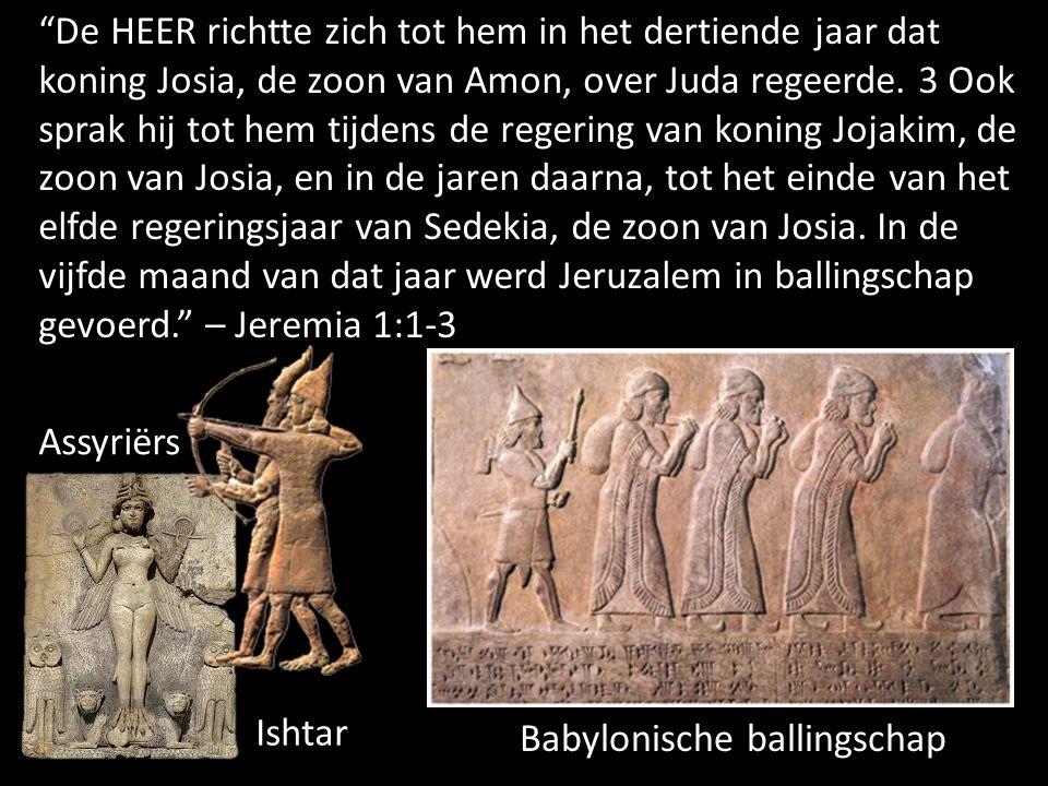 De HEER richtte zich tot hem in het dertiende jaar dat koning Josia, de zoon van Amon, over Juda regeerde.
