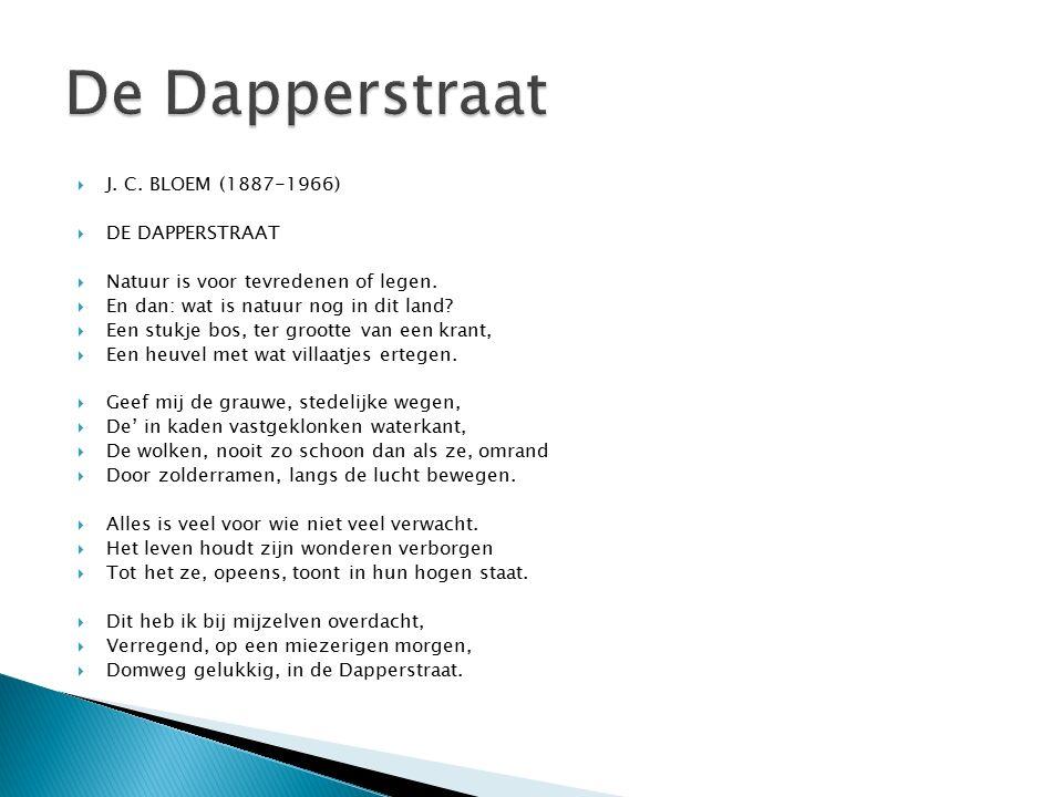  J. C. BLOEM (1887-1966)  DE DAPPERSTRAAT  Natuur is voor tevredenen of legen.  En dan: wat is natuur nog in dit land?  Een stukje bos, ter groot