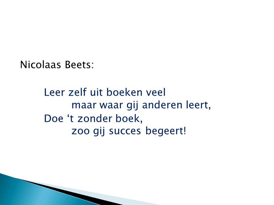 Nicolaas Beets: Leer zelf uit boeken veel maar waar gij anderen leert, Doe 't zonder boek, zoo gij succes begeert!