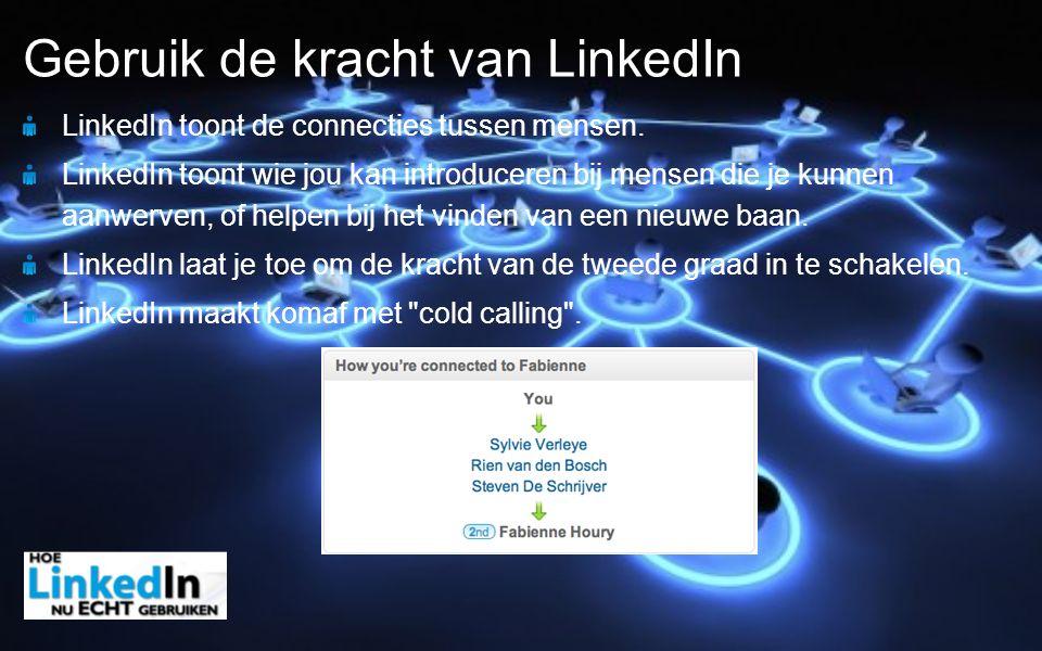 LinkedIn toont de connecties tussen mensen. LinkedIn toont wie jou kan introduceren bij mensen die je kunnen aanwerven, of helpen bij het vinden van e