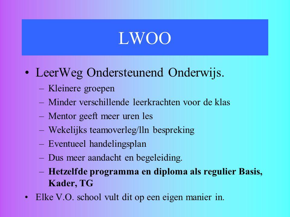 LWOO LeerWeg Ondersteunend Onderwijs. –Kleinere groepen –Minder verschillende leerkrachten voor de klas –Mentor geeft meer uren les –Wekelijks teamove
