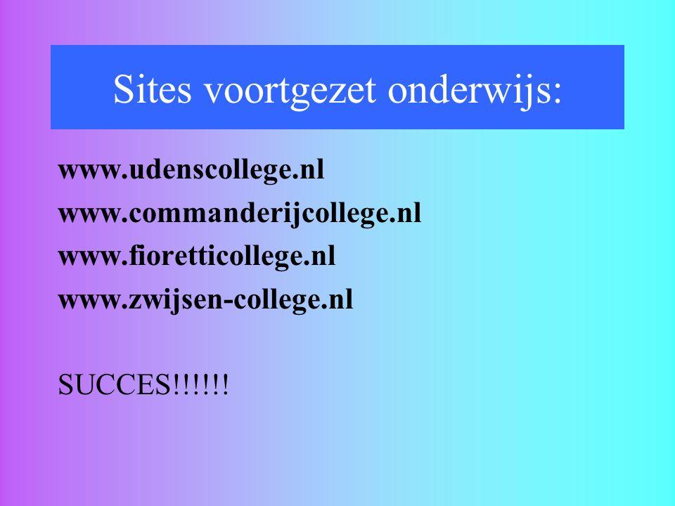 Sites voortgezet onderwijs: www.udenscollege.nl www.commanderijcollege.nl www.fioretticollege.nl www.zwijsen-college.nl SUCCES!!!!!!