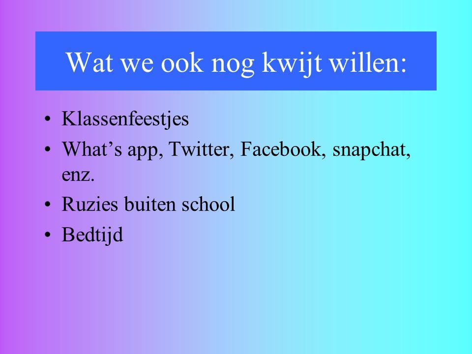 Klassenfeestjes What's app, Twitter, Facebook, snapchat, enz. Ruzies buiten school Bedtijd Wat we ook nog kwijt willen: