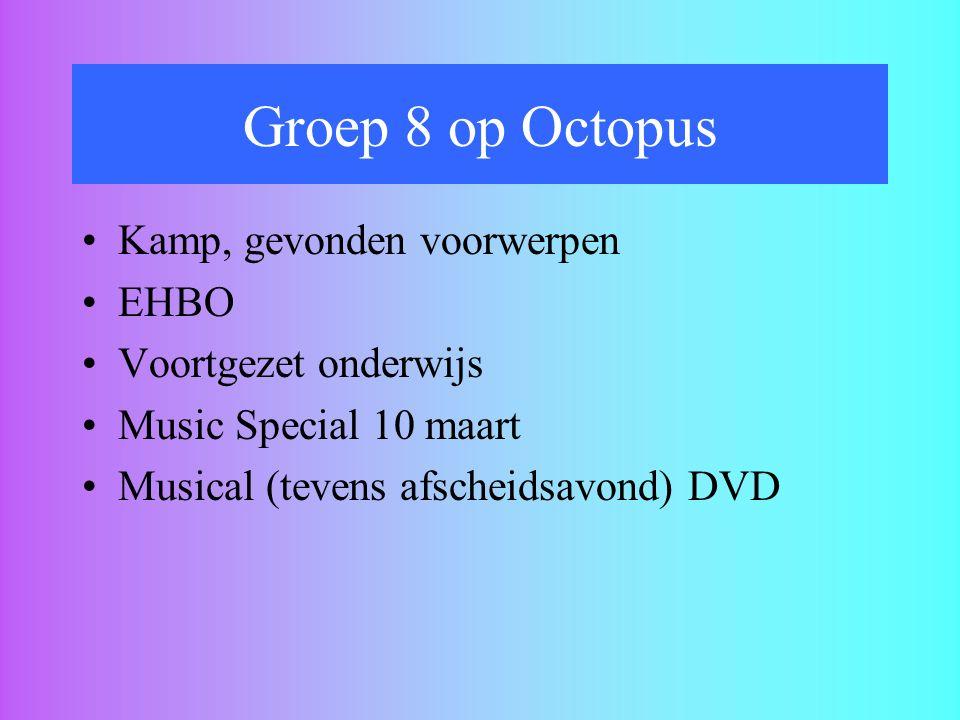 Groep 8 op Octopus Kamp, gevonden voorwerpen EHBO Voortgezet onderwijs Music Special 10 maart Musical (tevens afscheidsavond) DVD