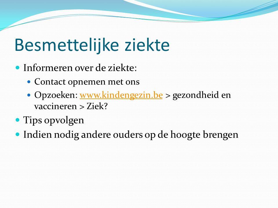 Besmettelijke ziekte Informeren over de ziekte: Contact opnemen met ons Opzoeken: www.kindengezin.be > gezondheid en vaccineren > Ziek?www.kindengezin