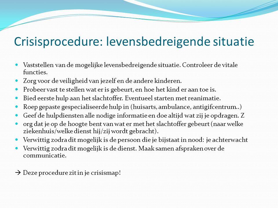 Crisisprocedure: levensbedreigende situatie Vaststellen van de mogelijke levensbedreigende situatie. Controleer de vitale functies. Zorg voor de veili