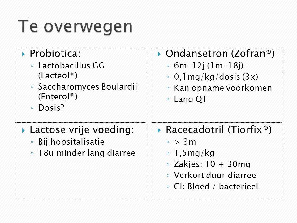  Probiotica: ◦ Lactobacillus GG (Lacteol®) ◦ Saccharomyces Boulardii (Enterol®) ◦ Dosis?  Ondansetron (Zofran®) ◦ 6m-12j (1m-18j) ◦ 0,1mg/kg/dosis (